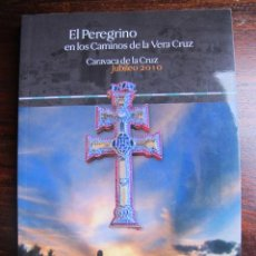 Libros de segunda mano: LIBRO EL PEREGRINO EN LOS CAMINOS DE LA VERA CRUZ CARAVACA DE LA CRUZ JUBILEO 2010. Lote 54252343