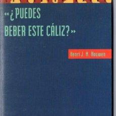 Libros de segunda mano: HENRI HOUWEN ; ¿PUEDES BEBER ESTE CÁLIZ? (PPC, 1998). Lote 54261318