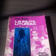 Libros de segunda mano: LA INUTIL LITURGIA. Lote 54406736