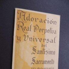 Libros de segunda mano: ADORACION REAL PERPETUA Y UNIVERSAL DEL SANTISIMO SACRAMENTO / SU FINDACION Y DESARROLLO 1932 - 1957. Lote 54413498