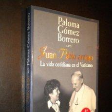 Libros de segunda mano: JUAN PABLO AMIGO LA VIDA COTIDIANA EN EL VATICANO / PALOMA GOMEZ BORRERO. Lote 54558135