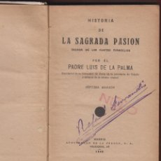 Libros de segunda mano: HISTORIA DE LA SAGRADA PASIÓN P. LUIS DE LA PALMA 7ª EDICIÓN 607 PAGINAS A.D.L.P. MADRID 1940 LR2709. Lote 54779464