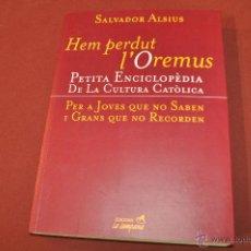 Libros de segunda mano: HEM PERDUT L'OREMUS PETITA ENCICLOPÈDIA DE CULTURA CATÒLICA - SALVADOR ALSIUS - REB -. Lote 194245306