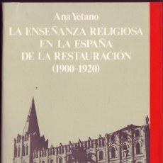 Libros de segunda mano: LA ENSEÑANZA RELIGIOSA EN LA ESPAÑA DE LA RESTAURACION (1900-1920). ANA YETANO. BARCELONA. ANTHROPOS. Lote 54839365