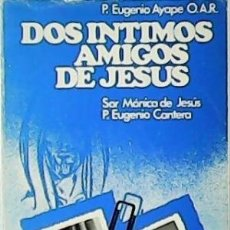 Libros de segunda mano: DOS ÍNTIMOS AMIGOS DE JESÚS. SOR MÓNICA DE JESÚS Y EL PADRE EUGENIO CANTERA. - AYAPE, EUGENIO.-. Lote 51692730