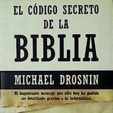 Libros de segunda mano: EL CÓDIGO SECRETO DE LA BIBLIA. - DROSNIN, MICHAEL.-. Lote 51692808