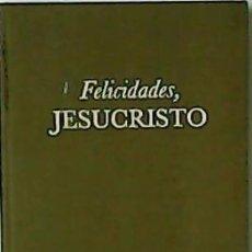 Libros de segunda mano: FELICIDADES, JESUCRISTO. - ORTEGA, JOAQUÍN L.-. Lote 51688668