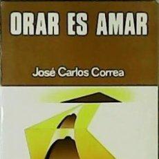Libros de segunda mano: ORAR ES AMAR. - CORREA, JOSÉ CARLOS.-. Lote 51688703