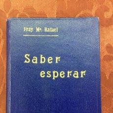 Libros de segunda mano: SABER ESPERAR. FRAY M. RAFAEL ARNÁIZ Y BARÓN. 1965. MONJES TRAPENSES.. Lote 56038110