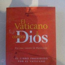 Libros de segunda mano: EL VATICANO CONTRA DIOS - 1ª ED. AÑO 1999. Lote 56255023
