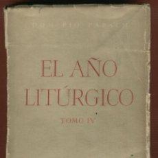 Libros de segunda mano: EL AÑO LITÚRGICO DOM PIO PARSCH ED DESCLÉE DE BROUWER BUENOS AIRES 1948 TOMO IV 346 PÁG LR2987. Lote 56498906