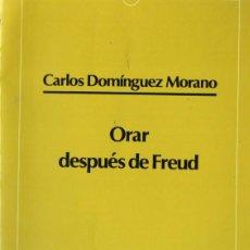 Libros de segunda mano: CARLOS DOMÍNGUEZ MORANO : ORAR DESPUÉS DE FREUD (SAL TERRAE, 1994.). Lote 179529065
