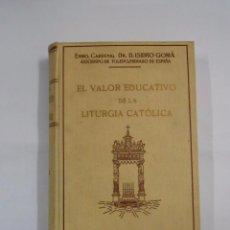 Libros de segunda mano: EL VALOR EDUCATIVO DE LA LITURGIA CATOLICA TOMO II. CARDENAL DR. D. ISIDRO GOMA. 1940. TDK279. Lote 137380041