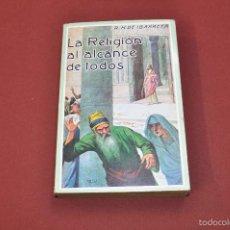 Libros de segunda mano: LA RELIGIÓN AL ALCANCE DE TODOS - ROGELIO H. DE IBARRETA - REB. Lote 56636285