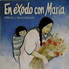 Libros de segunda mano: EN ÉXODO CON MARÍA. - MAZARIEGOS, EMILIO L.-. Lote 51689602
