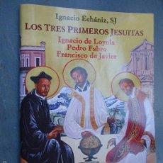 Libros de segunda mano: LIBRO RELIGION RELIGIOSO - LOS 3 PRIMEROS JESUITAS IGNACIO DE LOYOLA PEDRO FABRO FRANCISCO DE JAVIER. Lote 56979926