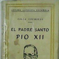 Libros de segunda mano: EL PADRE SANTO PÍO XII. TRADUCCIÓN DE ERNESTO LA ORDEN MIRACLE. - GREMIGNI, GILLA.-. Lote 54507977