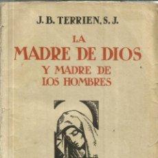 Libros de segunda mano: LA MADRE DE DIOS Y MADRE DE LOS HOMBRES. J.B. TERRIEN, S.J. EDICIONES FAX. MADRID. 1942. Lote 57378019