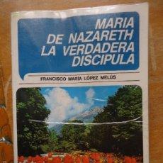 Libros de segunda mano: LIBRO RELIGION - MARIA DE NAZARETH LA VERDADERA DISCIPULA - . Lote 57523534