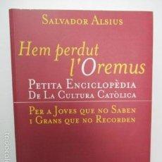 Libros de segunda mano: HEM PERDUT L´OREMUS PETITE ENCICLOPEDIA DE LA CULTURA CATOLICA - SALVADOR ALSIUS . Lote 57810776