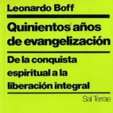Libros de segunda mano: LEONARDO BOFF : QUINIENTOS AÑOS DE EVANGELIZACIÓN (SAL TERRAE. 1992). Lote 57888993