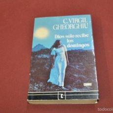 Libros de segunda mano: DIOS SÓLO RECIBE LOS DOMINGOS - C. VIRGIL CHEORGHIU - RE37. Lote 57977054