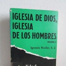 Libros de segunda mano: IGLESIA DE DIOS, IGLESIA DE LOS HOMBRES. VOLUMEN I. IGNACIO RIUDOR S.J. VER FOTOS. Lote 57981544
