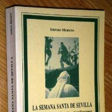 Libros de segunda mano: LA SEMANA SANTA DE SEVILLA POR ISIDORO MORENO DE ED. SIGNATURA DE ANDALUCÍA EN 1999 4ª EDICIÓN. Lote 58394943