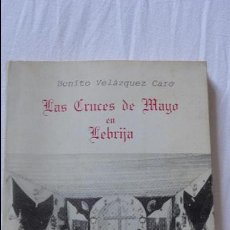 Libros de segunda mano: BENITO VELAZQUEZ CARO.LAS CRUCES DE MAYO EN LEBRIJA.1985. Lote 58411394