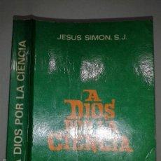 Libros de segunda mano: A DIOS POR LA CIENCIA 1979 JESUS SIMON ED. ALONSO. Lote 58445780