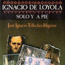 Libros de segunda mano: TELLECHEA IDÍGORAS : IGNACIO DE LOYOLA SOLO Y A PIE (SÍGUEME, 1990). Lote 58559869