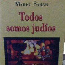 Libri di seconda mano: TODOS SOMOS JUDÍOS - MARIO SABAN -. Lote 58587635