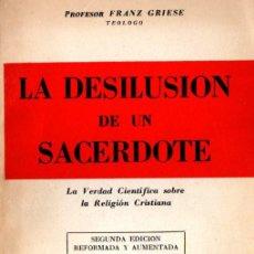 Libros de segunda mano: FRANZ GRIESE : LA DESILUSIÓN DE UN SACERDOTE (CULTURA LAICA, 1957) . Lote 58880446