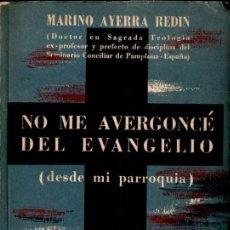 Libros de segunda mano: M. AYERRA REDIN : NO ME AVERGONZÉ DEL EVANGELIO (PERIPLO, 1959) . Lote 58881286