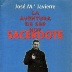 Libros de segunda mano: JOSÉ Mª JAVIERRE : LA AVENTURA DE SER HOY SACERDOTE (DESCLÉE, 1997) BIOGRAFÍA DE RUFINO ALDABALDE. Lote 59151810