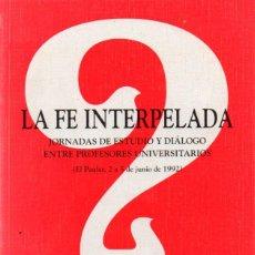 Libros de segunda mano: LA FE INTERPELADA (COMILLAS, 1992) JORNADAS DE ESTUDIO Y DIÁLOGO ENTRE PROFESORES UNIVERSITARIOS. Lote 59152570