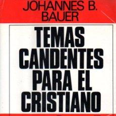 Libros de segunda mano: BAUER : TEMAS CANDENTES PARA EL CRISTIANO (HERDER, 1976). Lote 59153065