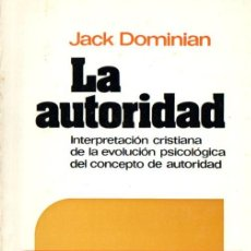 Libros de segunda mano: DOMINIAN : LA AUTORIDAD (HERDER, 1979) INTERPRETACIÓN CRISTIANA DEL CONCEPTO DE AUTORIDAD. Lote 59153385