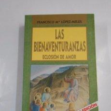 Libros de segunda mano: LAS BIENAVENTURANZAS, ECLOSION DE AMOR. FRANCISCO Mª LOPEZ MELUS. TDK299. Lote 128131682