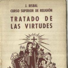Libros de segunda mano: TRATADO DE LAS VIRTUDES. J. BISBAL. JOSÉ VILAMALA EDITOR. BARCELONA. 1941. Lote 60907439