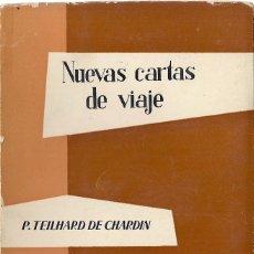 Libros de segunda mano: P. TEILHARD DE CHARDIN:.NUEVAS CARTAS DE VIAJE (1939-1955). EDICIÓN DE C. ARAGONNÉS. TAURUS, 1960. Lote 61598852