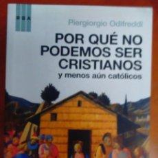 Libros de segunda mano: POR QUÉ NO PODEMOS SER CRISTIANOS Y MENOS AÚN CATÓLICOS-PIERGIORGIO ODIFREDDI / PORQUÉ. Lote 62328112