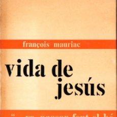 Libros de segunda mano: FRANÇOIS MAURIAC : VIDA DE JESÚS (NOVA TERRA, 1967) EN CATALÁN. Lote 62721476