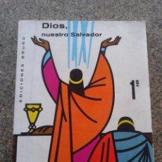 Libros de segunda mano: DIOS, NUETRO SALVADOR - 1º CURSO DE BACHILLERATO -- EDICIONES BRUÑO - 1968 --. Lote 63618063