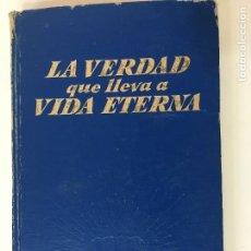 Libros de segunda mano: LA VERDAD QUE LLEVA A LA VIDA ETERNA -1968. Lote 64322223