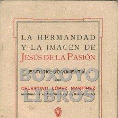 Libros de segunda mano: LÓPEZ MARTÍNEZ, CELESTINO. LA HERMANDAD Y LA IMAGEN DE JESÚS DE LA PASIÓN. ESTUDIO DOCUMENTAL. Lote 64198083