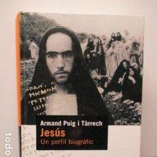Libros de segunda mano: JESÚS, UN PERFIL BIOGRÀFIC ARMAND PUIG I TÀRRECH. EDITADO POR PROA EN 2004 . Lote 65011271