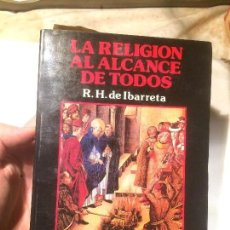 Libros de segunda mano: ANTIGUO LIBRO LA RELIGION AL ALCANCE DE TODOS ESCRITO POR R.H. IBARRETA AÑOS 80 . Lote 100395040