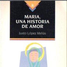 Libros de segunda mano: J. LÓPEZ MELÚS : MARÍA, UNA HISTORIA DE AMOR (EDITORIAL SAN PABLO, 1994). Lote 67917085
