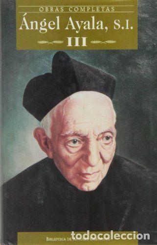 OBRAS COMPLETAS. ÁNGEL AYALA, S.I. (VOL. III). BAC, Nº 613. 2001. (Libros de Segunda Mano - Religión)